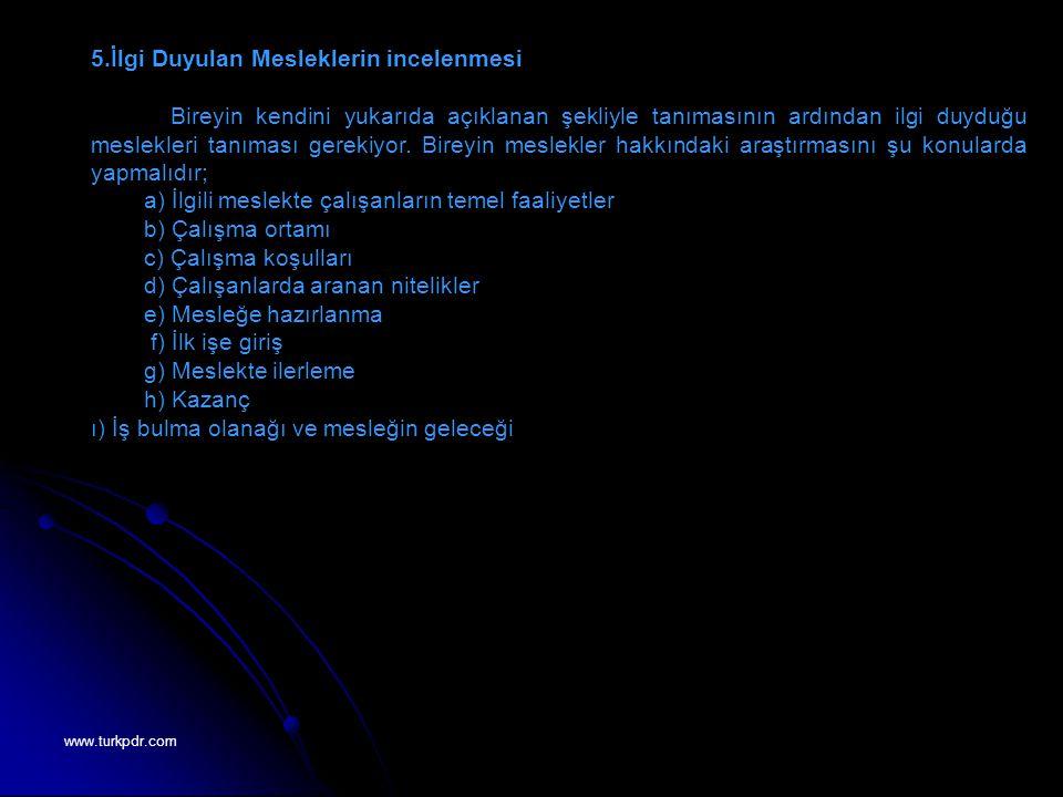 www.turkpdr.com 5.İlgi Duyulan Mesleklerin incelenmesi Bireyin kendini yukarıda açıklanan şekliyle tanımasının ardından ilgi duyduğu meslekleri tanıma