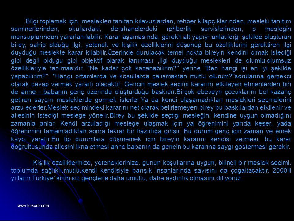 www.turkpdr.com Bilgi toplamak için, meslekleri tanıtan kılavuzlardan, rehber kitapçıklarından, mesleki tanıtım seminerlerinden, okullardaki, dershane