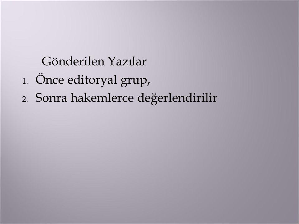 Gönderilen Yazılar 1. Önce editoryal grup, 2. Sonra hakemlerce değerlendirilir