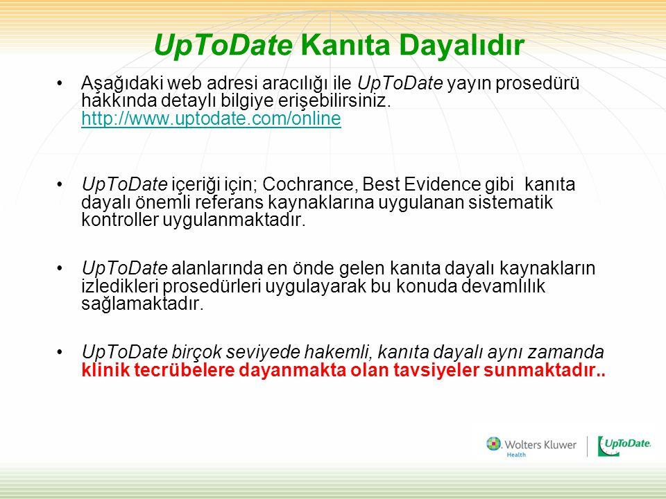 UpToDate Kanıta Dayalıdır Aşağıdaki web adresi aracılığı ile UpToDate yayın prosedürü hakkında detaylı bilgiye erişebilirsiniz.