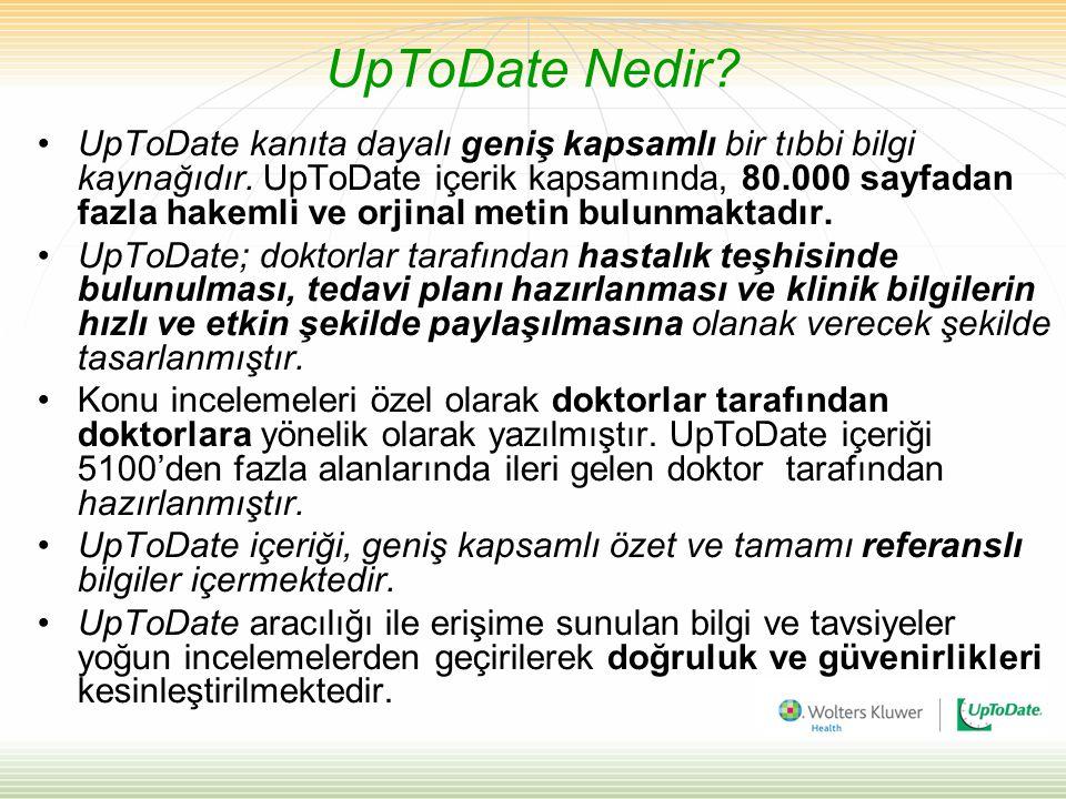 UpToDate Nedir.UpToDate kanıta dayalı geniş kapsamlı bir tıbbi bilgi kaynağıdır.