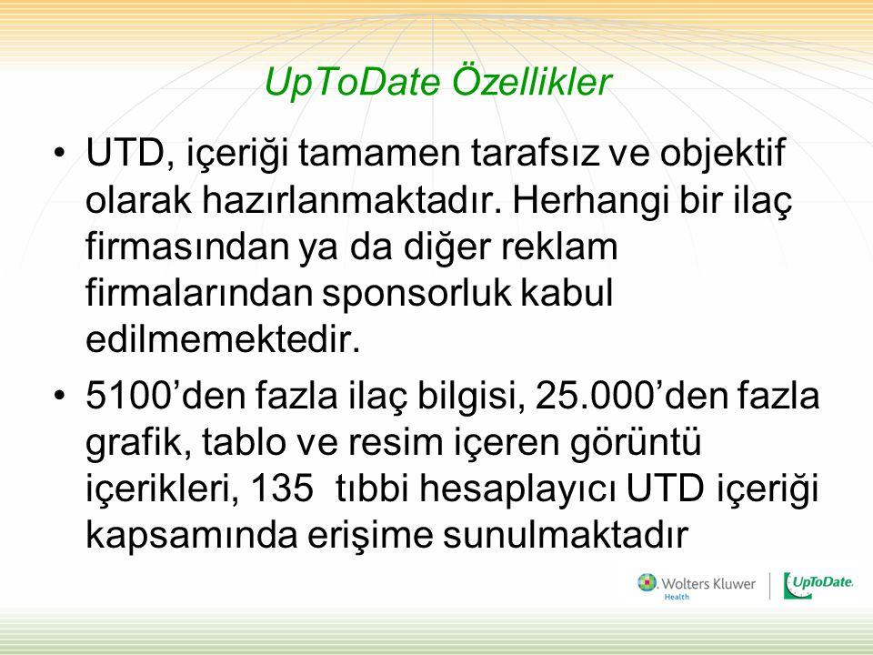 UpToDate Özellikler UTD, içeriği tamamen tarafsız ve objektif olarak hazırlanmaktadır.