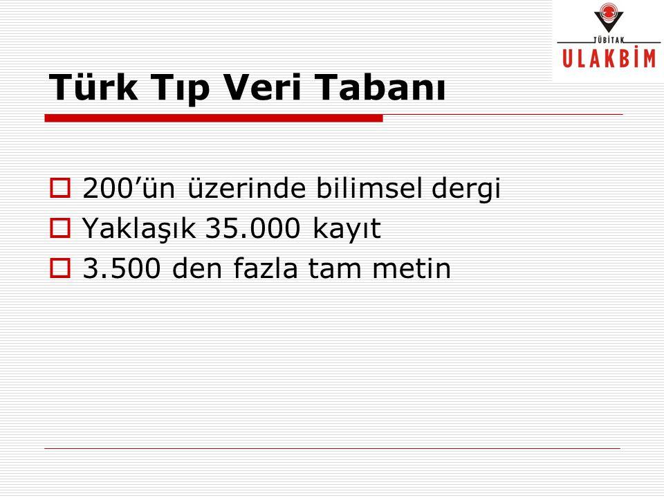 Türk Tıp Veri Tabanı  200'ün üzerinde bilimsel dergi  Yaklaşık 35.000 kayıt  3.500 den fazla tam metin