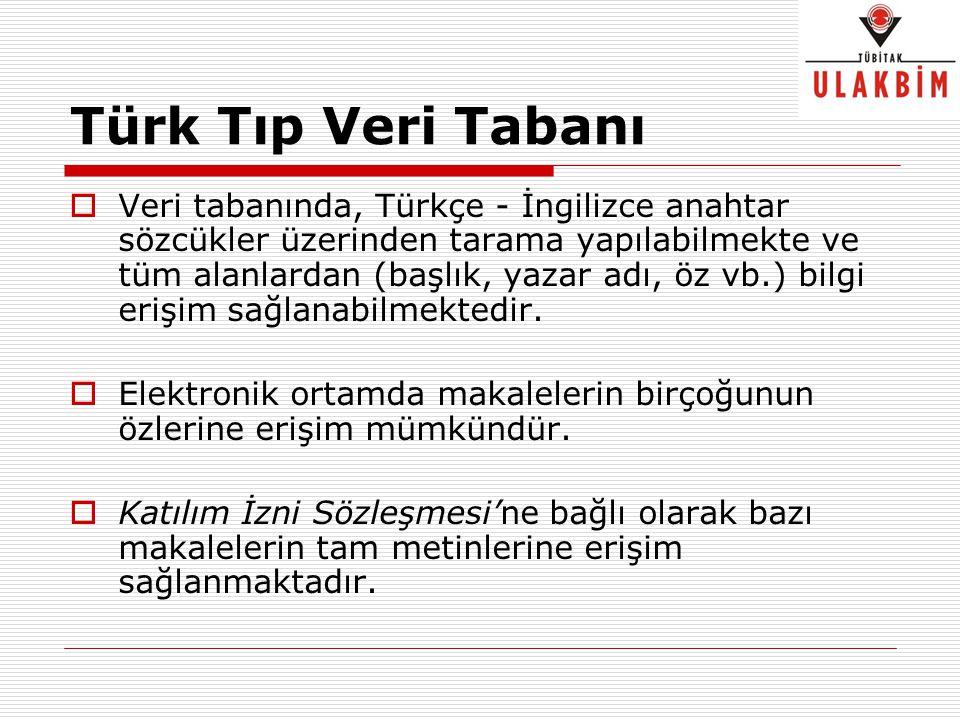 Türk Tıp Veri Tabanı  Veri tabanında, Türkçe - İngilizce anahtar sözcükler üzerinden tarama yapılabilmekte ve tüm alanlardan (başlık, yazar adı, öz v
