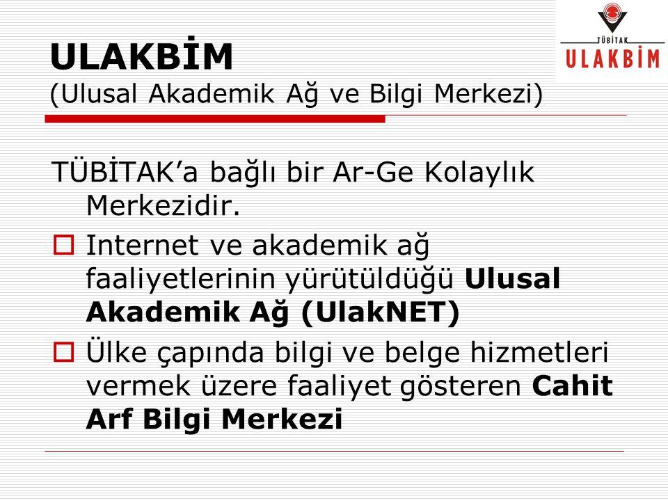 ULAKBİM (Ulusal Akademik Ağ ve Bilgi Merkezi) TÜBİTAK'a bağlı bir Ar-Ge Kolaylık Merkezidir.  Internet ve akademik ağ faaliyetlerinin yürütüldüğü Ulu
