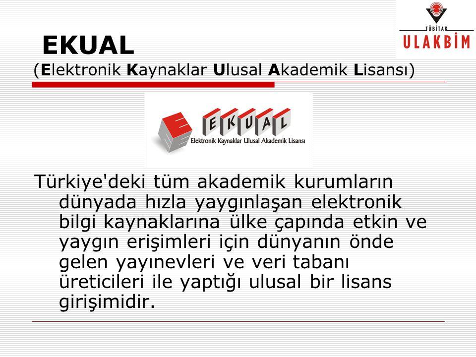 EKUAL (Elektronik Kaynaklar Ulusal Akademik Lisansı) Türkiye'deki tüm akademik kurumların dünyada hızla yaygınlaşan elektronik bilgi kaynaklarına ülke