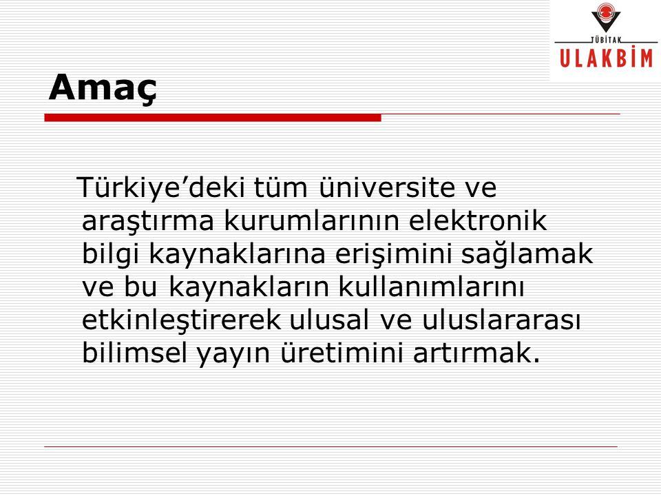 Amaç Türkiye'deki tüm üniversite ve araştırma kurumlarının elektronik bilgi kaynaklarına erişimini sağlamak ve bu kaynakların kullanımlarını etkinleşt