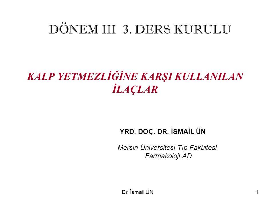 Dr. İsmail ÜN1 KALP YETMEZLİĞİNE KARŞI KULLANILAN İLAÇLAR YRD. DOÇ. DR. İSMAİL ÜN Mersin Üniversitesi Tıp Fakültesi Farmakoloji AD DÖNEM III 3. DERS K