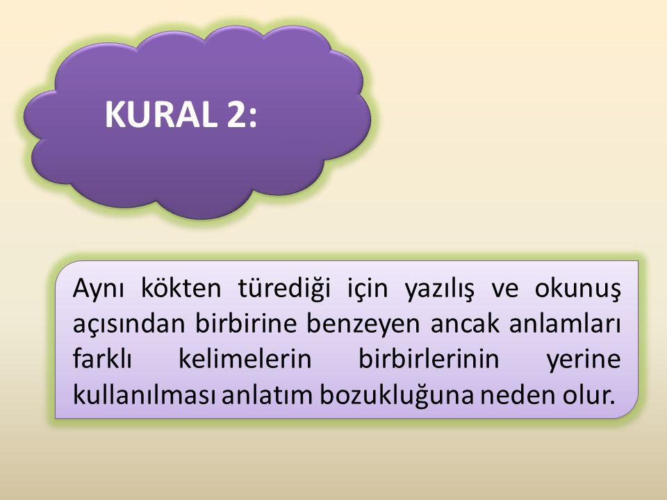 KURAL 2: Aynı kökten türediği için yazılış ve okunuş açısından birbirine benzeyen ancak anlamları farklı kelimelerin birbirlerinin yerine kullanılması