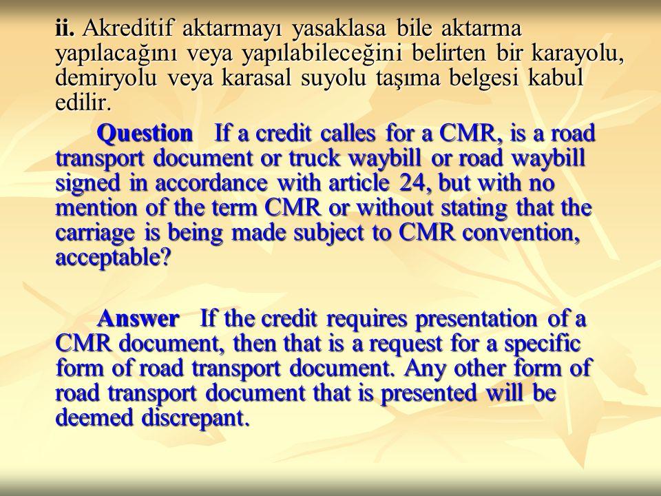 ii. Akreditif aktarmayı yasaklasa bile aktarma yapılacağını veya yapılabileceğini belirten bir karayolu, demiryolu veya karasal suyolu taşıma belgesi