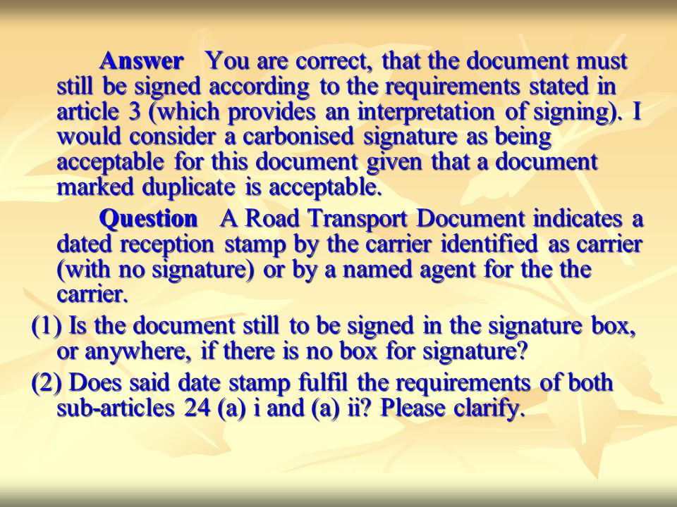 Answer You are correct, that the document must still be signed according to the requirements stated in article 3 (which provides an interpretation of signing).