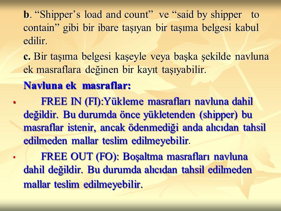 "b. ""Shipper's load and count"" ve ""said by shipper to contain"" gibi bir ibare taşıyan bir taşıma belgesi kabul edilir. c. Bir taşıma belgesi kaşeyle ve"