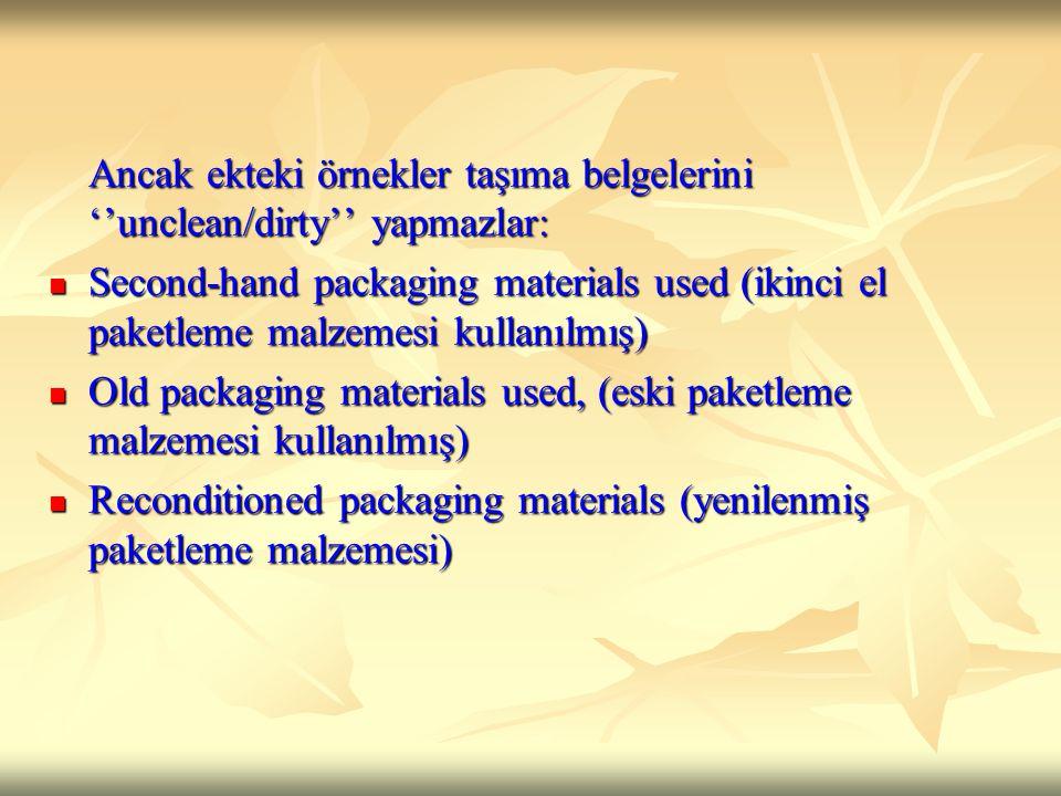 Ancak ekteki örnekler taşıma belgelerini ''unclean/dirty'' yapmazlar: Second-hand packaging materials used (ikinci el paketleme malzemesi kullanılmış)