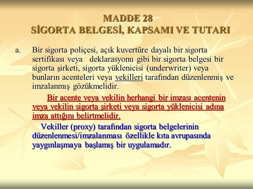 Madde 28, SİGORTA BELGESİ, KAPSAMI VE TUTARI Madde 28, SİGORTA BELGESİ, KAPSAMI VE TUTARI Sigorta Belgeleri, Sigorta poliçesi, açık kuvertüre dayalı bir sigorta sertifikası veya deklarasyonudur.