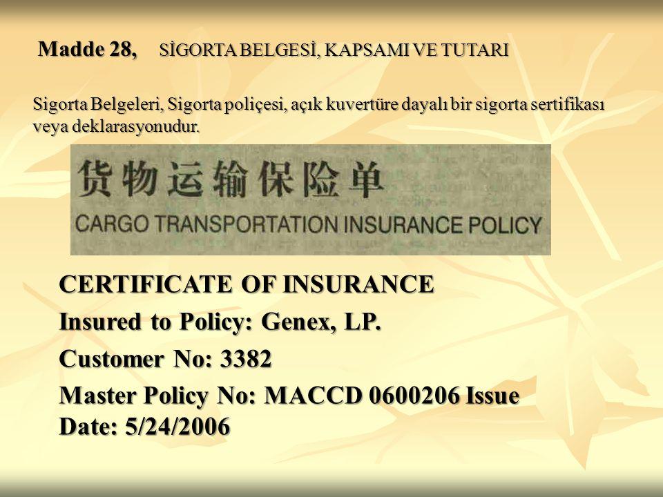 Madde 28, SİGORTA BELGESİ, KAPSAMI VE TUTARI Sigorta şirketi, sigortacı veya bunların acenta veya vekilleri tarafından düzenlenmiş ve imzalanmış gözükmelidir.
