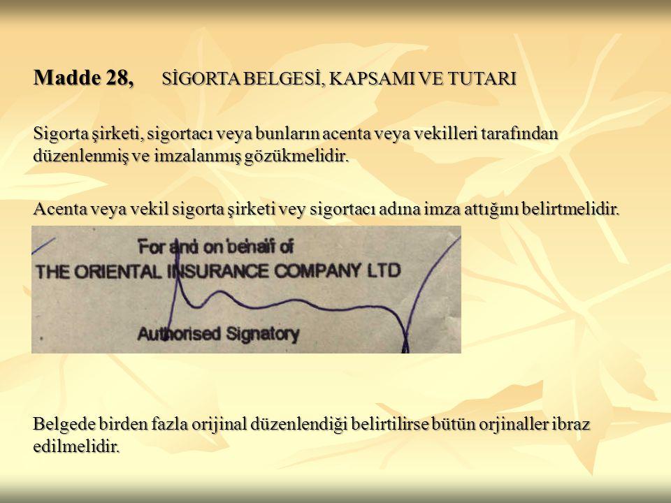 Madde 28, SİGORTA BELGESİ, KAPSAMI VE TUTARI Sigorta şirketi, sigortacı veya bunların acenta veya vekilleri tarafından düzenlenmiş ve imzalanmış gözük