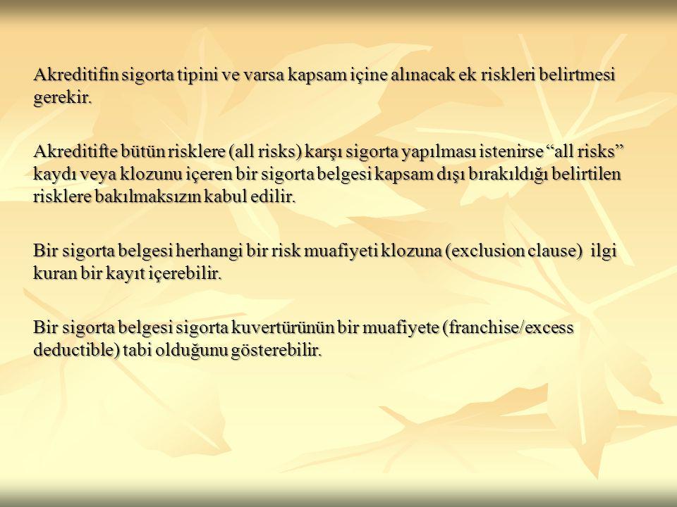 Akreditifin sigorta tipini ve varsa kapsam içine alınacak ek riskleri belirtmesi gerekir. Akreditifte bütün risklere (all risks) karşı sigorta yapılma