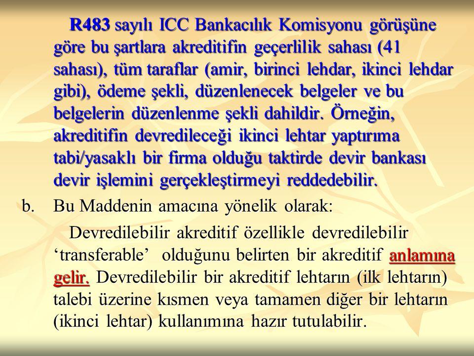 R483 sayılı ICC Bankacılık Komisyonu görüşüne göre bu şartlara akreditifin geçerlilik sahası (41 sahası), tüm taraflar (amir, birinci lehdar, ikinci l