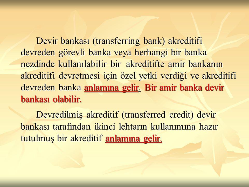 Devir bankası (transferring bank) akreditifi devreden görevli banka veya herhangi bir banka nezdinde kullanılabilir bir akreditifte amir bankanın akre