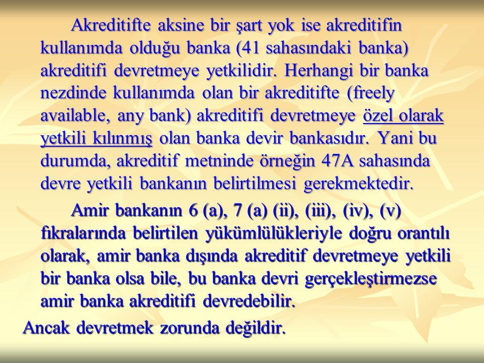 Akreditifte aksine bir şart yok ise akreditifin kullanımda olduğu banka (41 sahasındaki banka) akreditifi devretmeye yetkilidir. Herhangi bir banka ne