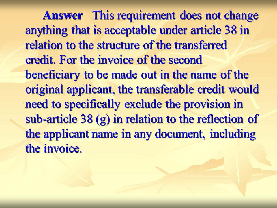 Answer This requirement does not change anything that is acceptable under article 38 in relation to the structure of the transferred credit. For the i