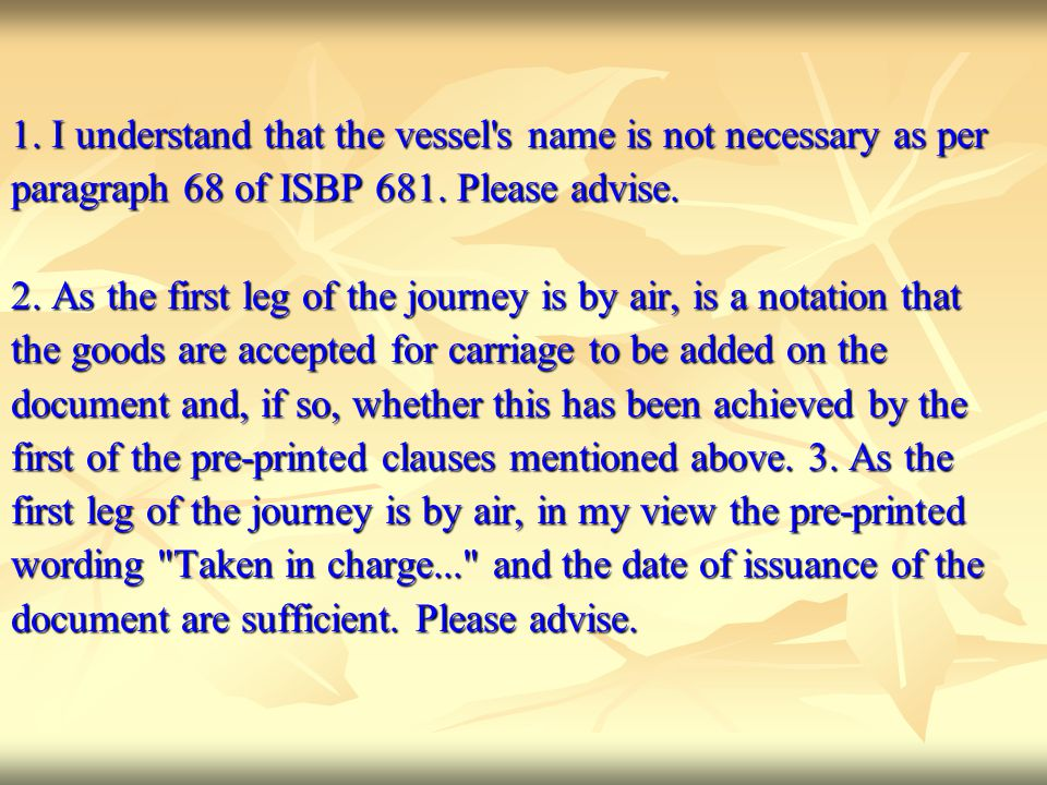 1. I understand that the vessel's name is not necessary as per paragraph 68 of ISBP 681. Please advise. 2. As the first leg of the journey is by air,