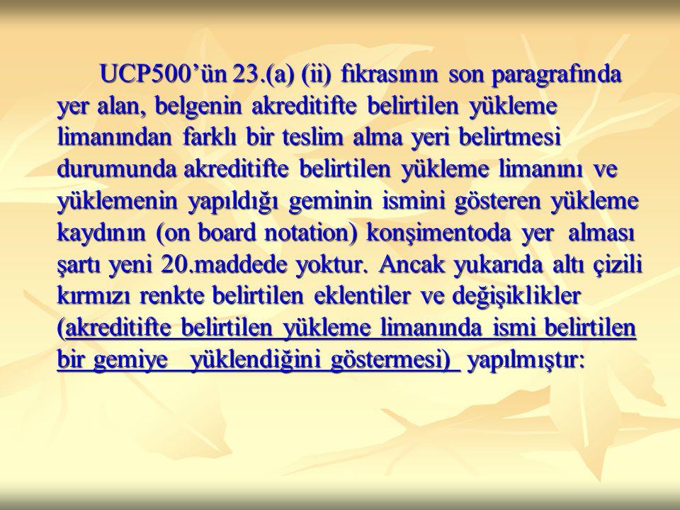 UCP500'ün 23.(a) (ii) fıkrasının son paragrafında yer alan, belgenin akreditifte belirtilen yükleme limanından farklı bir teslim alma yeri belirtmesi