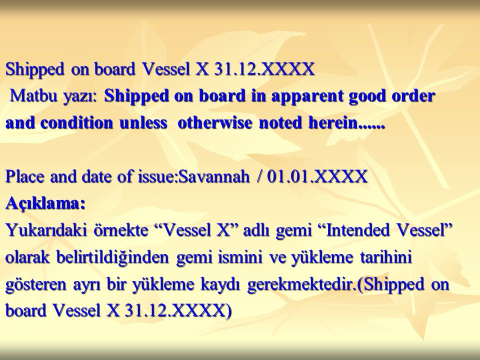 Shipped on board Vessel X 31.12.XXXX Matbu yazı: Shipped on board in apparent good order Matbu yazı: Shipped on board in apparent good order and condition unless otherwise noted herein......