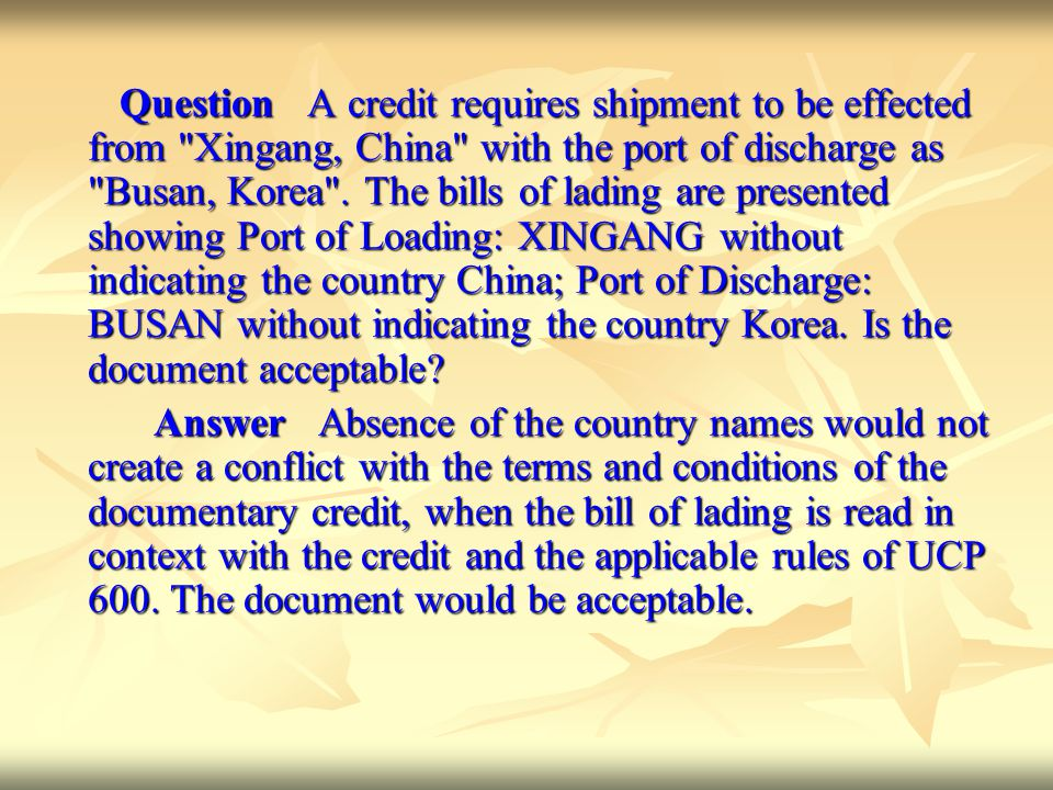 Question A credit requires shipment to be effected from Xingang, China with the port of discharge as Busan, Korea .