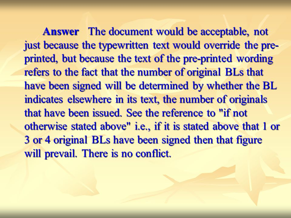Answer The document would be acceptable, not just because the typewritten text would override the pre- printed, but because the text of the pre-printe
