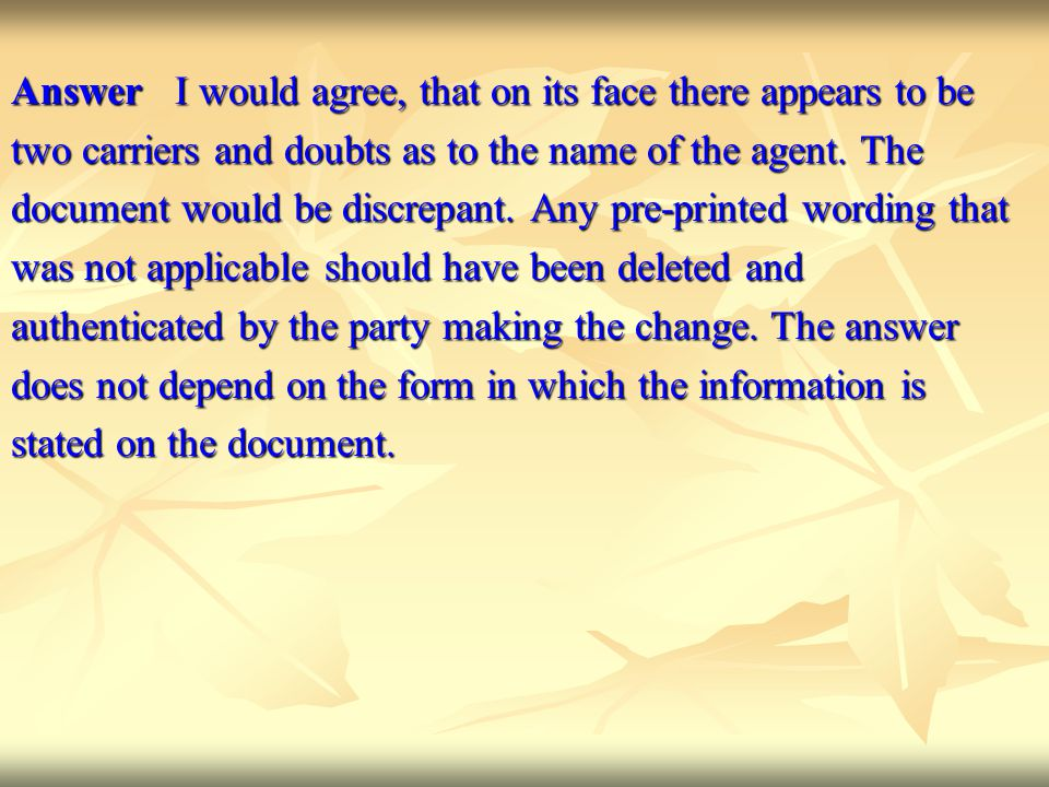 Answer I would agree, that on its face there appears to be two carriers and doubts as to the name of the agent. The document would be discrepant. Any