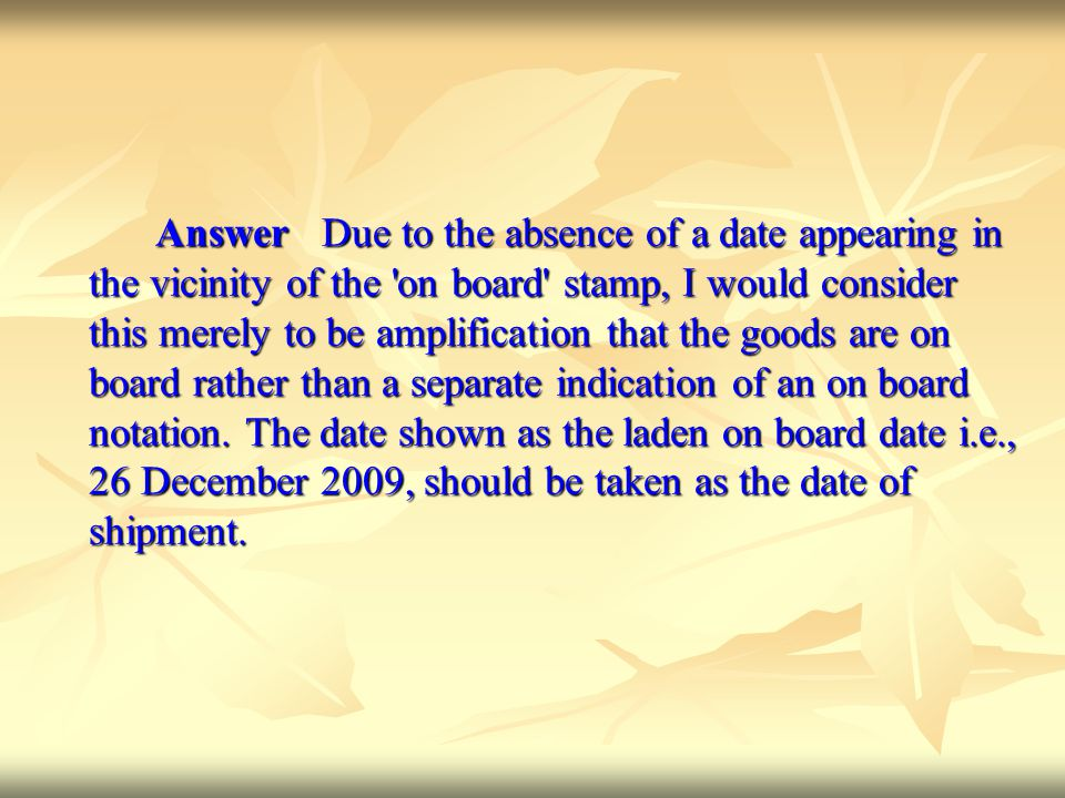 Answer Due to the absence of a date appearing in the vicinity of the 'on board' stamp, I would consider this merely to be amplification that the goods