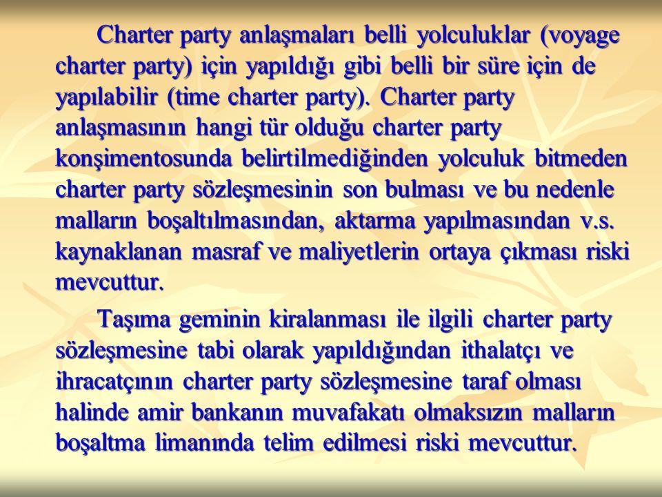 Charter party anlaşmaları belli yolculuklar (voyage charter party) için yapıldığı gibi belli bir süre için de yapılabilir (time charter party). Charte