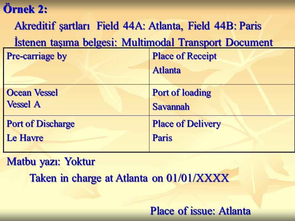 Pre-carriage by Place of Receipt Atlanta Ocean Vessel Vessel A Port of loading Savannah Port of Discharge Le Havre Place of Delivery Paris Örnek 2: Ak