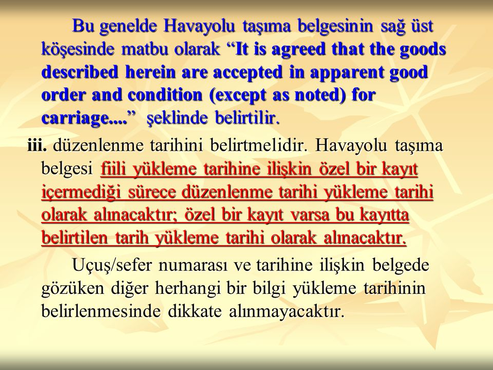 "Bu genelde Havayolu taşıma belgesinin sağ üst köşesinde matbu olarak ""It is agreed that the goods described herein are accepted in apparent good order"