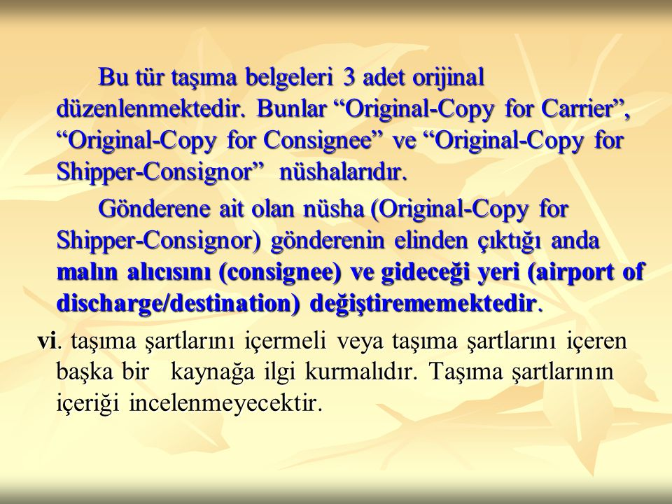 """Bu tür taşıma belgeleri 3 adet orijinal düzenlenmektedir. Bunlar """"Original-Copy for Carrier"""", """"Original-Copy for Consignee"""" ve """"Original-Copy for Ship"""