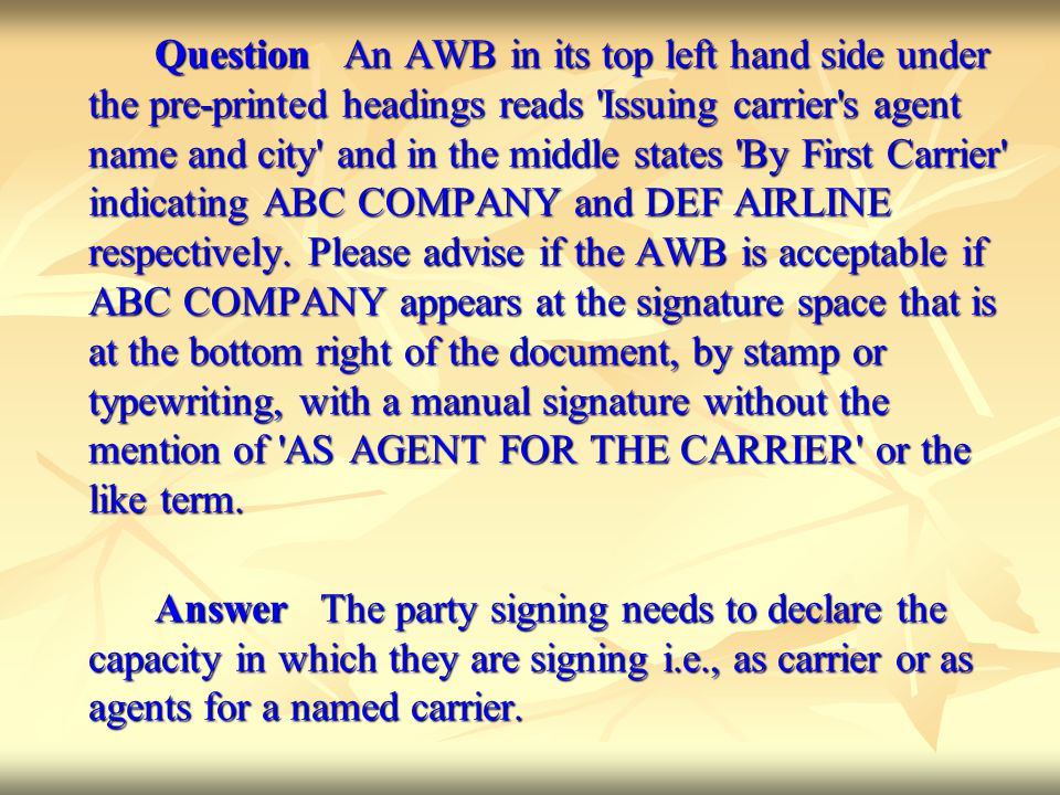 Question An AWB in its top left hand side under the pre-printed headings reads Issuing carrier s agent name and city and in the middle states By First Carrier indicating ABC COMPANY and DEF AIRLINE respectively.