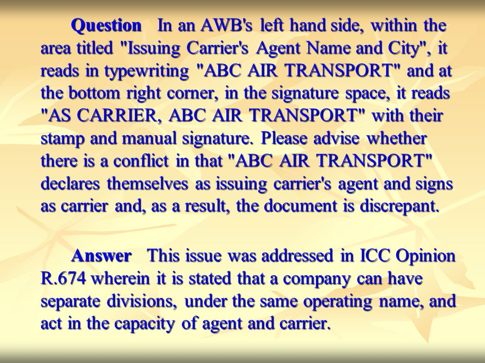 Question In an AWB s left hand side, within the area titled Issuing Carrier s Agent Name and City , it reads in typewriting ABC AIR TRANSPORT and at the bottom right corner, in the signature space, it reads AS CARRIER, ABC AIR TRANSPORT with their stamp and manual signature.