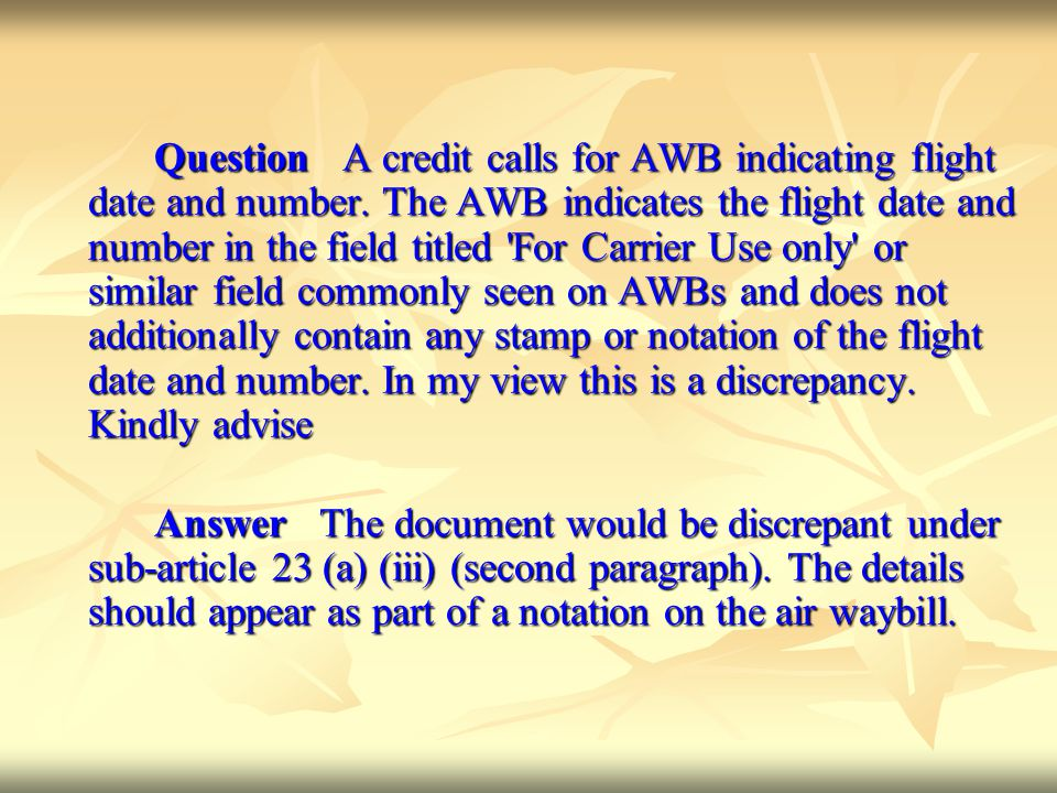 Question A credit calls for AWB indicating flight date and number. The AWB indicates the flight date and number in the field titled 'For Carrier Use o