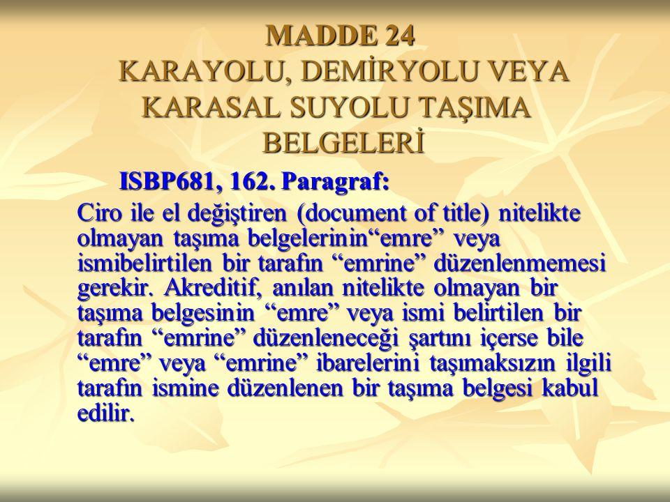 MADDE 24 KARAYOLU, DEMİRYOLU VEYA KARASAL SUYOLU TAŞIMA BELGELERİ MADDE 24 KARAYOLU, DEMİRYOLU VEYA KARASAL SUYOLU TAŞIMA BELGELERİ ISBP681, 162. Para