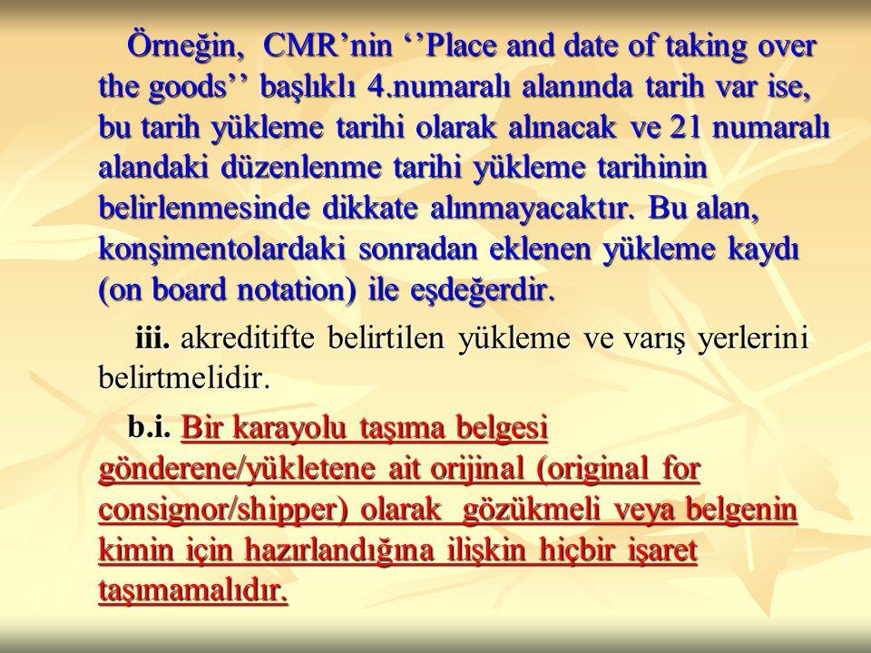 Örneğin, CMR'nin ''Place and date of taking over the goods'' başlıklı 4.numaralı alanında tarih var ise, bu tarih yükleme tarihi olarak alınacak ve 21