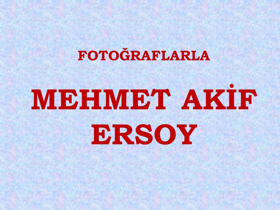 FOTOĞRAFLARLA MEHMET AKİF ERSOY