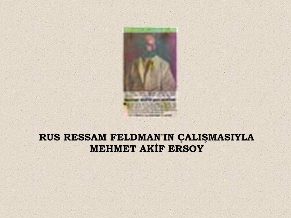 RUS RESSAM FELDMAN'IN ÇALIŞMASIYLA MEHMET AKİF ERSOY