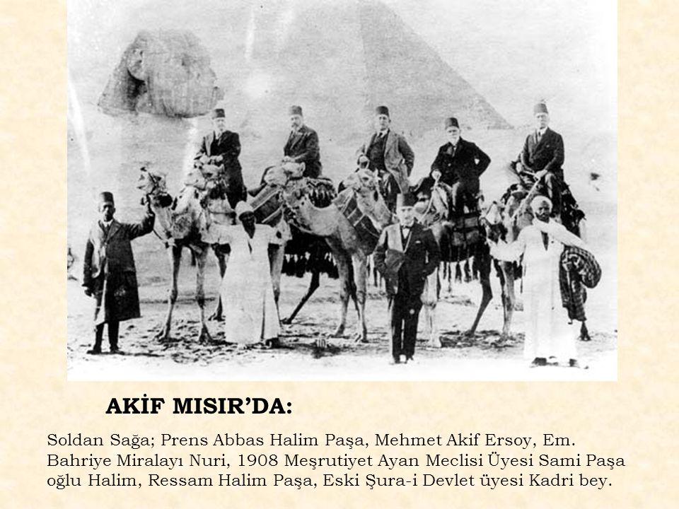 AKİF MISIR'DA: Soldan Sağa; Prens Abbas Halim Paşa, Mehmet Akif Ersoy, Em. Bahriye Miralayı Nuri, 1908 Meşrutiyet Ayan Meclisi Üyesi Sami Paşa oğlu Ha
