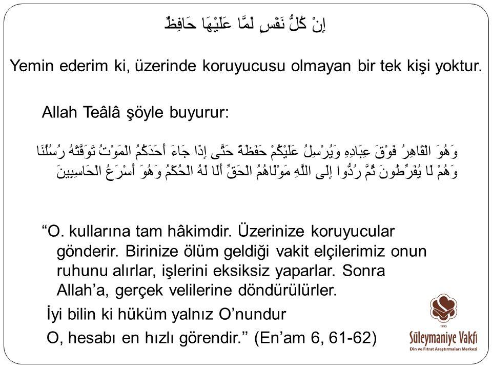 """Allah Teâlâ şöyle buyurur: """"O. kullarına tam hâkimdir. Üzerinize koruyucular gönderir. Birinize ölüm geldiği vakit elçilerimiz onun ruhunu alırlar, iş"""