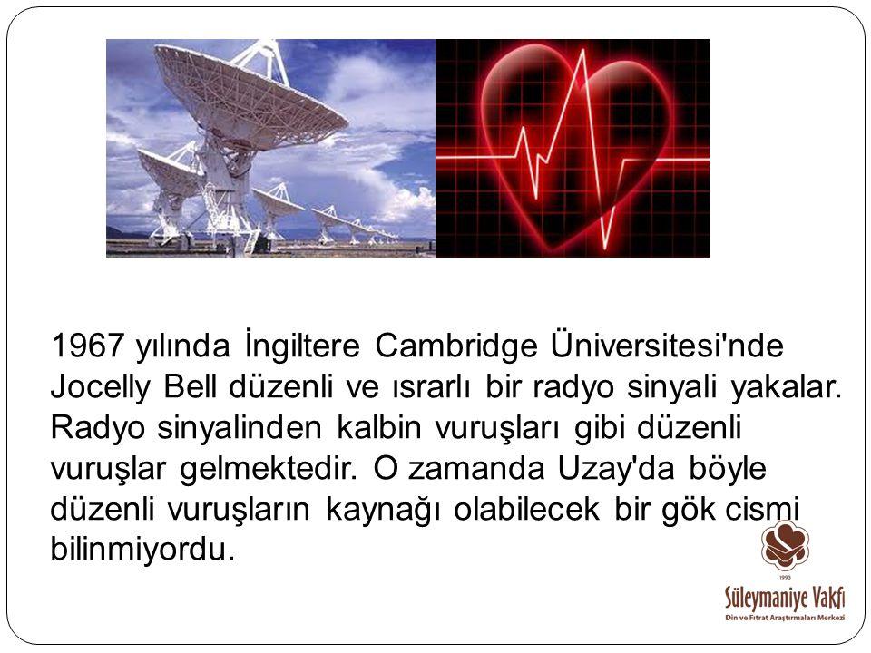 1967 yılında İngiltere Cambridge Üniversitesi'nde Jocelly Bell düzenli ve ısrarlı bir radyo sinyali yakalar. Radyo sinyalinden kalbin vuruşları gibi d
