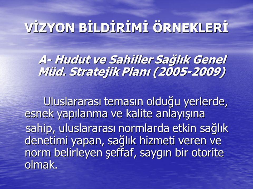 VİZYON BİLDİRİMİ ÖRNEKLERİ A- Hudut ve Sahiller Sağlık Genel Müd.