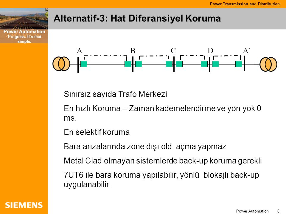 Power Automation 6 Power Transmission and Distribution Power Automation Progress. It's that simple. Alternatif-3:Hat Diferansiyel Koruma Sınırsız sayı