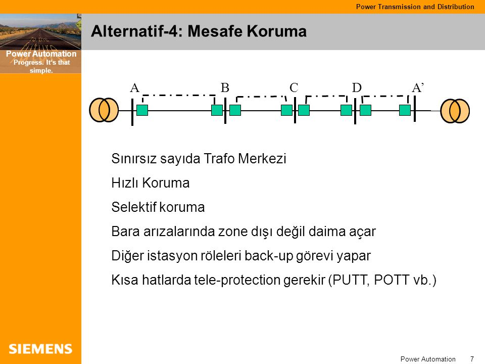 Power Automation 7 Power Transmission and Distribution Power Automation Progress. It's that simple. Alternatif-4:Mesafe Koruma Sınırsız sayıda Trafo M