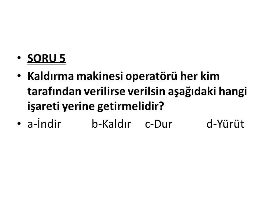 SORU 5 Kaldırma makinesi operatörü her kim tarafından verilirse verilsin aşağıdaki hangi işareti yerine getirmelidir.